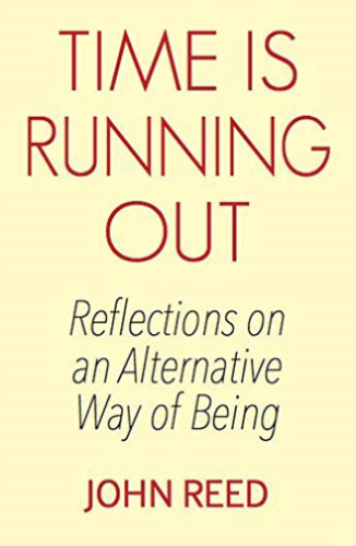 "John Reed ""Time is Running Out: Reflections on an Alternative Way of Being"